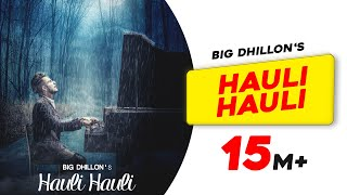 Hauli Hauli | BIG Dhillon | Jaani | B Praak | Latest Punjabi Song