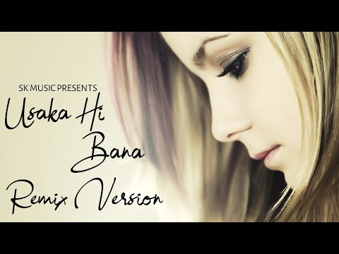 Uska Hi Bana | Arijit Singh | Chill Out Mix | Remix Song | SK MUSIC PRESENTS | New Remix