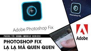 Phòng tối 50mm Mobile Tập 7: Photoshop Fix - Ứng dụng nắn chỉnh ảnh cực ảo