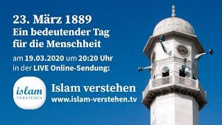 Islam verstehen - 23. März 1889 - Ein bedeutender Tag für die Menschheit | 19.03.2020