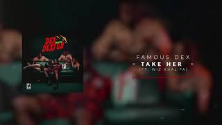 Famous Dex Take Her Ft Wiz Khalifa Official Audio