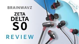 Brainwavz Zeta, Delta, & S0 Review
