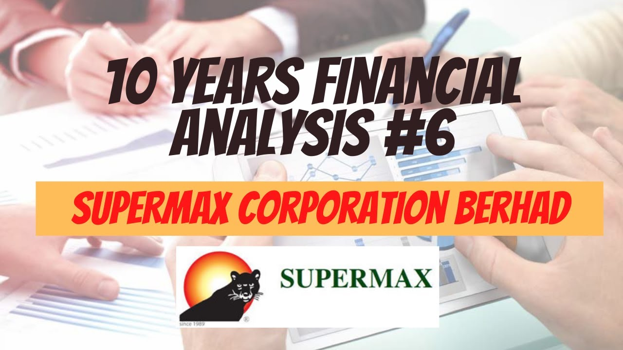 Download 10 Years Financial Analysis #6: Supermax Corporation Berhad
