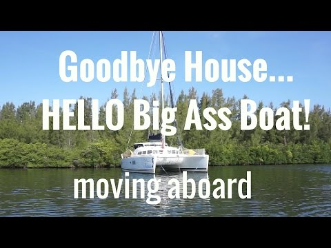 (Ep. 12) Goodbye House...HELLO Big Ass Boat! moving aboard