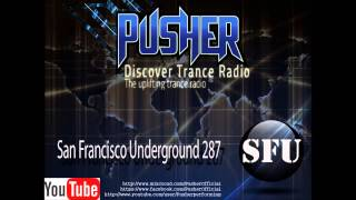 Pusher  - San Francisco Underground 287 Uplifting Trance Music