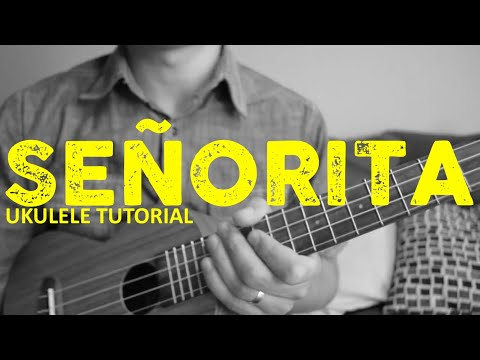 Shawn Mendes, Camila Cabello - Señorita (Ukulele Tutorial) - Chords - How To Play