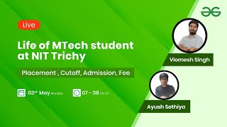 Life of MTech student at NIT Trichy | Placement , Cutoff, Admission, Fee
