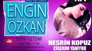 Nesrin Kopuz feat. Engin Özkan - Ciğerim Yanıyor (Remix) Resimi