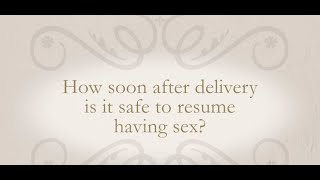 How soon after delivery is it safe to resume having sex?