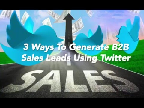 3 Ways To Generate B2B Sales Leads Using Twitter