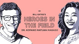 Bill Gates's Heroes in the Field: Dr. Kopano Matlwa Mabaso