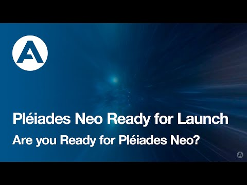 Pléiades Neo Ready for Launch  Are you Ready for Pléiades Neo?