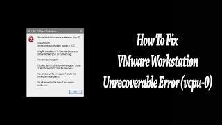 How To Fix VMware Workstation Unrecoverable Error (vcpu-0)