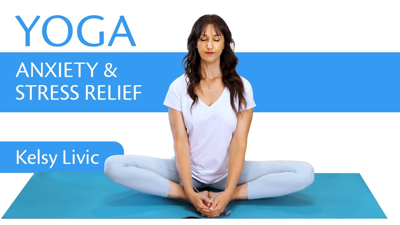 Yoga for Anxiety & Stress Relief   with Kelsy Livic