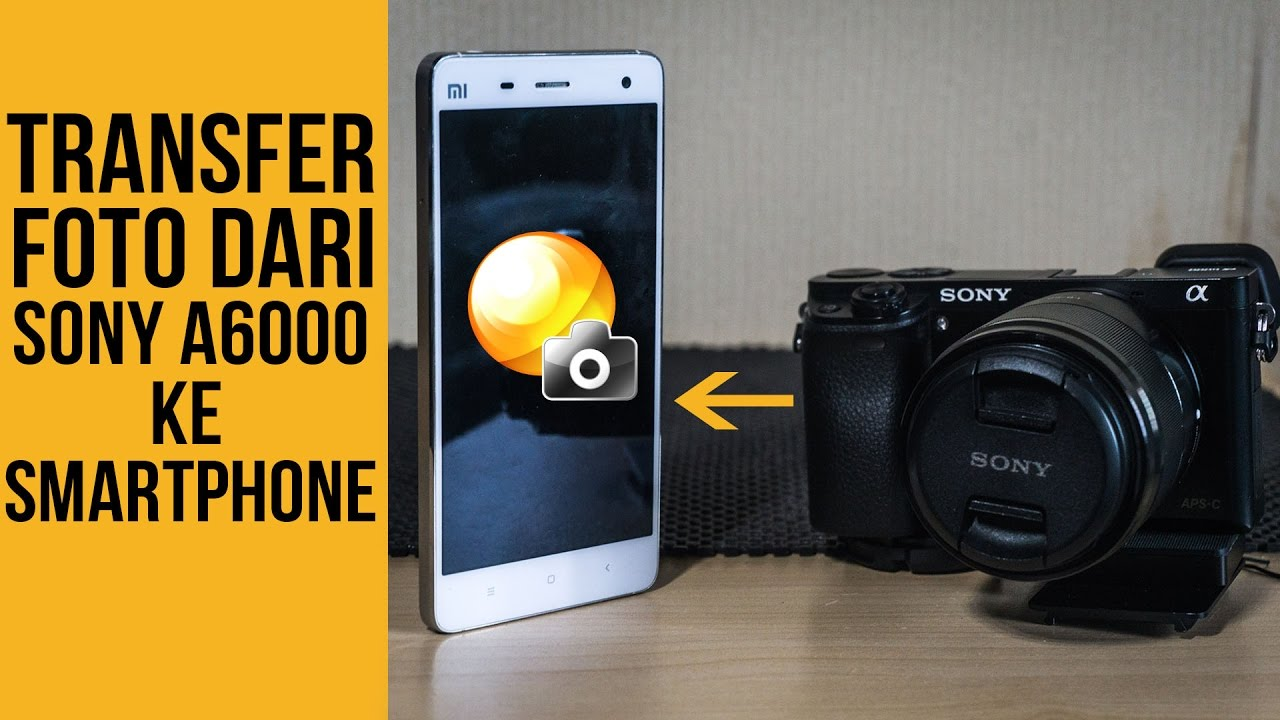 TRANSFER FOTO DARI SONY A6000 KE SMARTPHONE