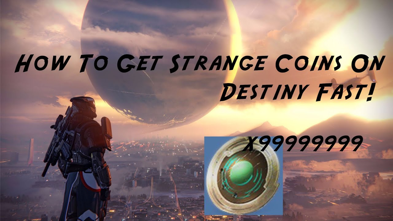 How to get strange coins on destiny fast x99999999999999999 youtube