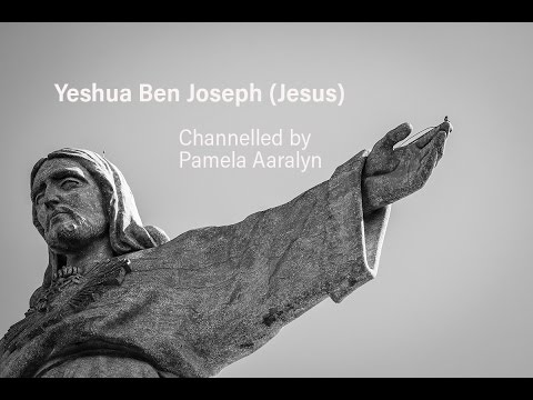 Yeshua Ben Joseph (Jesus) Channelled By Pamela Aaralyn