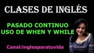 CLASES DE INGLÉS: PASADO CONTINUO USO DE WHEN Y WHILE
