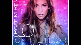 Jennifer Lopez Ft. Pitbull - On The Floor (Roee M Bootleg Remix)