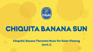 Chiquita | Banana Theremin Music for Solar Viewing (mvt. i)