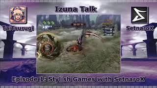 Izuna Talk Episode 1 - Stylish Games With SetnaroX