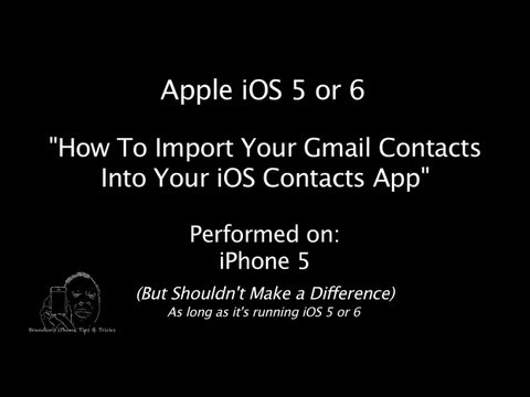 iPhone | iOS 5 & 6 | How to import Google Gmail Contacts into the iPhone