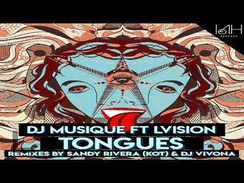DJ Musique Ft LVision - Tongues (Sandy Rivera (KOT) Remix W/Lyrics)