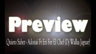 Quiero Saber - Adonai Ft Eri Fer El Chef (((Preview))) Dj Walha Jaguar