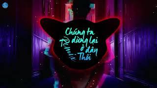Chúng Ta Dừng Lại Ở Đây Thôi Remix - Nguyễn Đình Vũ ► Bản Remix Hot Nhất TikTok