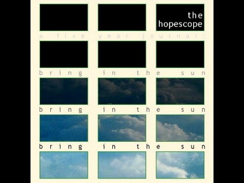 The Hopescope: Bring in the Sun (A Five Year Journal) Full Album