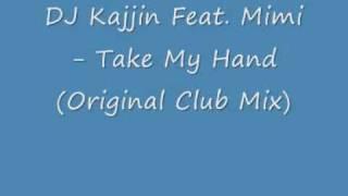 DJ Kajjin Feat. Mimi - Take My Hand (Original Club Mix)