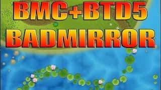 BMC+BTD5 Mashup - New Map Bad Mirror!