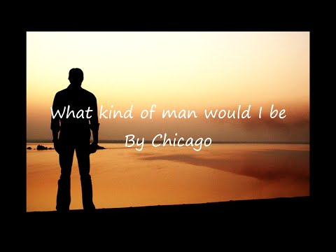 Mix - Chicago - What kind of man would I be (Lyrics)