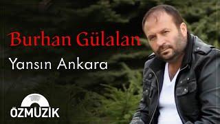 Burhan Gülalan - Yansın Ankara