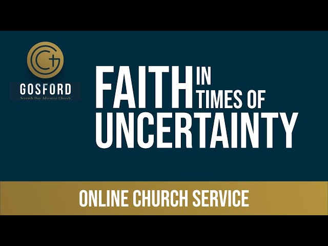 Faith in Times of Uncertainty — August 14 – Online Church Service