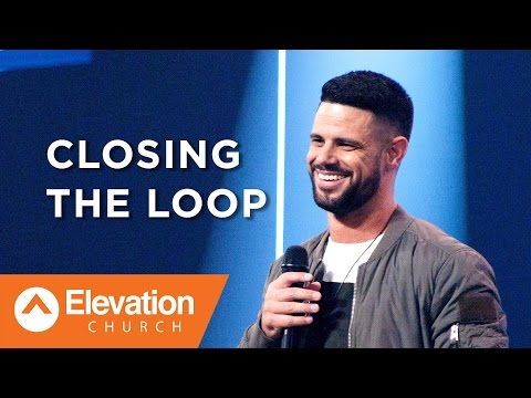 Closing The Loop | Pastor Steven Furtick