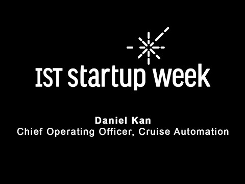 IST Startup Week 2016 - Daniel Kan, Co-Founder and Chief Operating Officer, Cruise Automation