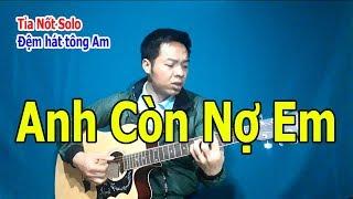 ANH CÒN NỢ EM Guitar Hướng Dẫn Đệm Hát Tỉa Nốt Solo Điệu Boston