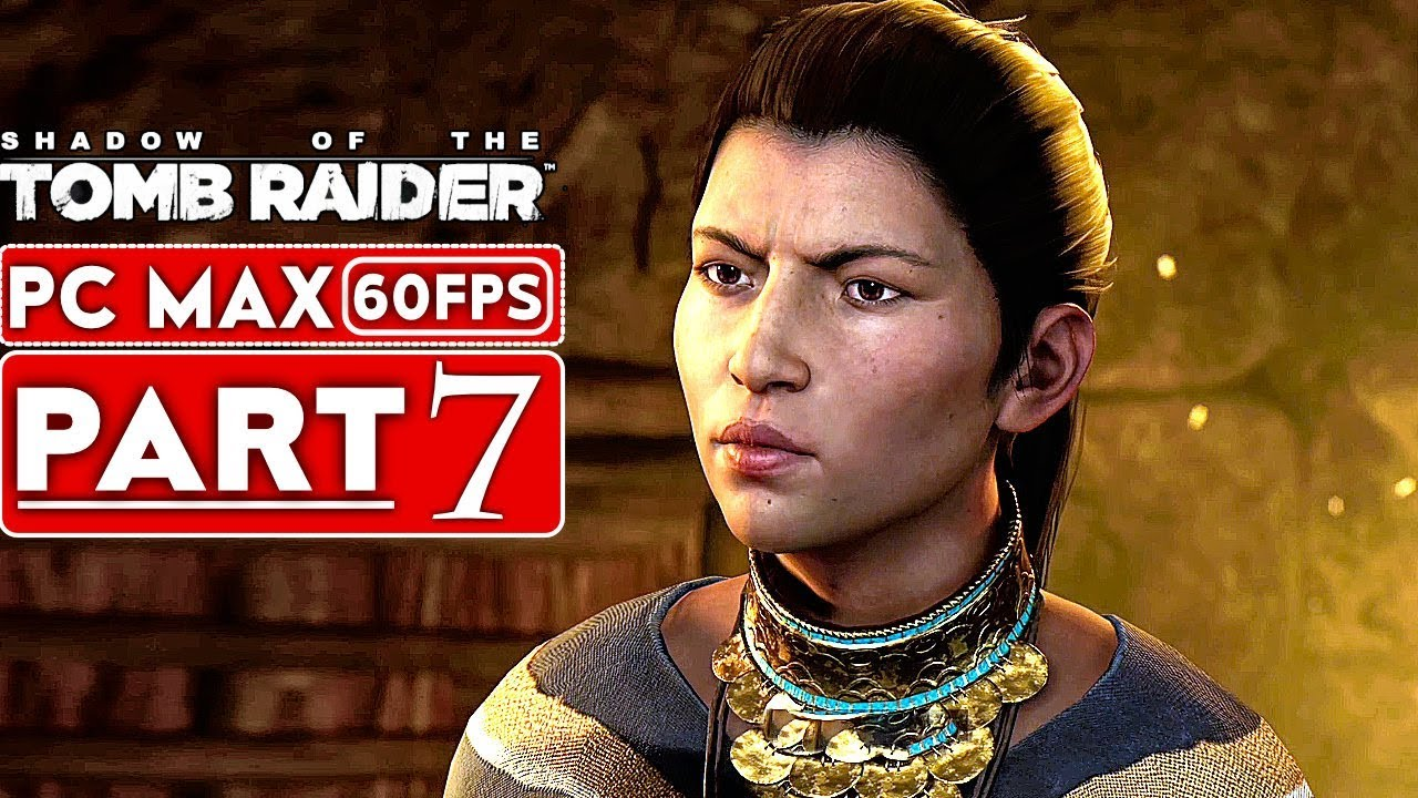 SHADOW OF THE TOMB RAIDER Gameplay Walkthrough Part 7 [1080p HD 60FPS PC] - No Commentary