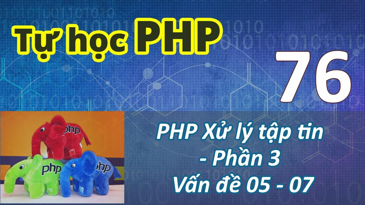 Tự học PHP - Bài 76 Xử lý tập tin - Phần 3