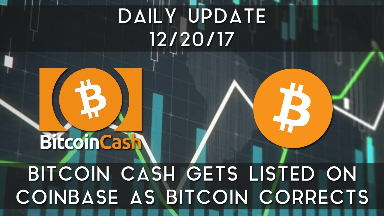 daily-update-12-20-17-bitcoin-cash-gets-listed-on-coinbase-bitcoin-corrects