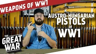 Austro-Hungarian Pistols of WW1 I THE GREAT WAR Special feat. C&Rsenal