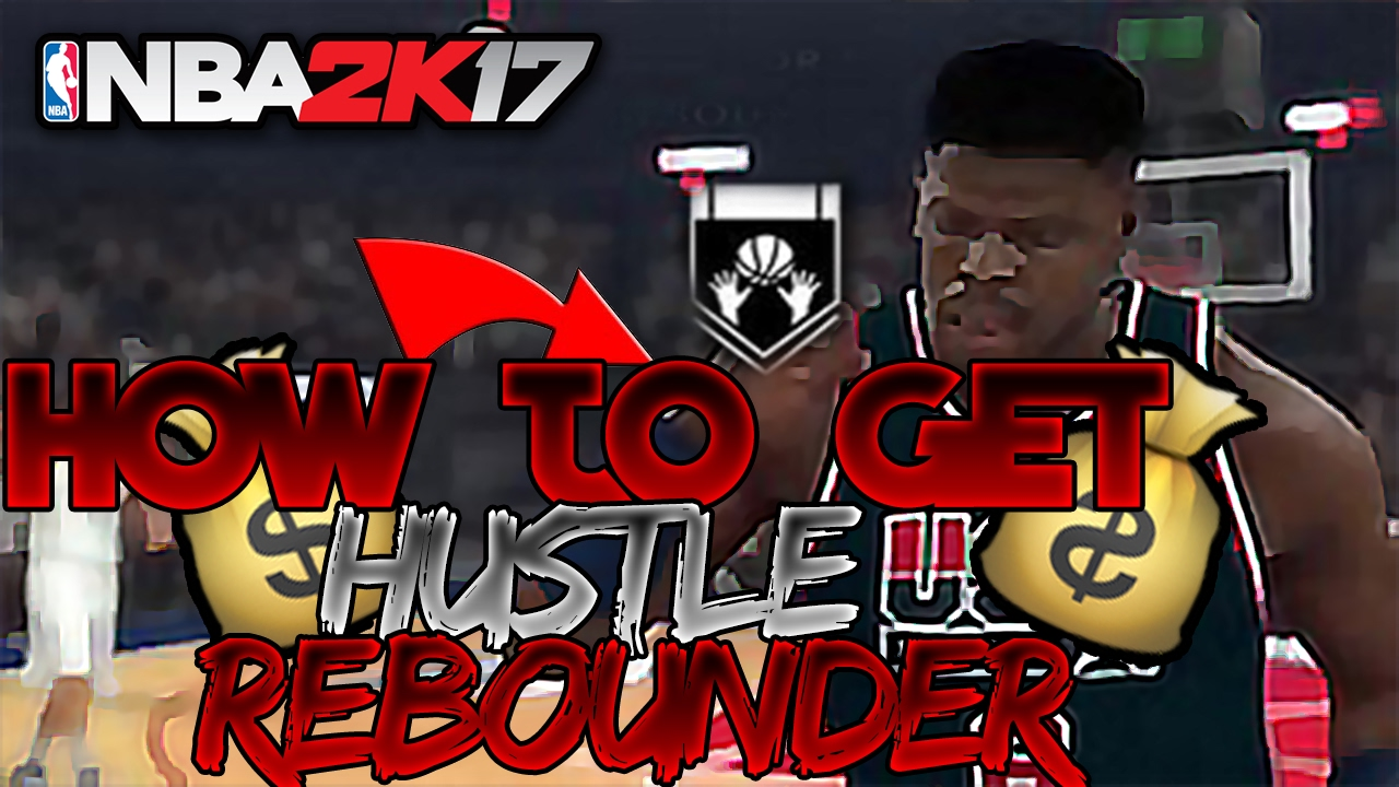 how to get hustle rebounder in 2k17