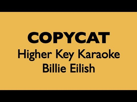 COPYCAT - Billie Eilish HIGHER KARAOKE