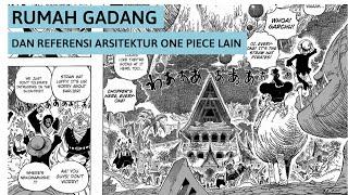 Rumah Gadang dan referensi arsitektur One Piece lain | Fakta & Trivia