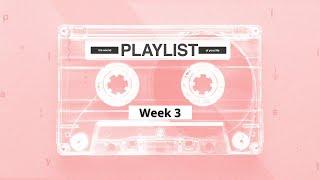 Playlist   Week 3   July 18, 2021