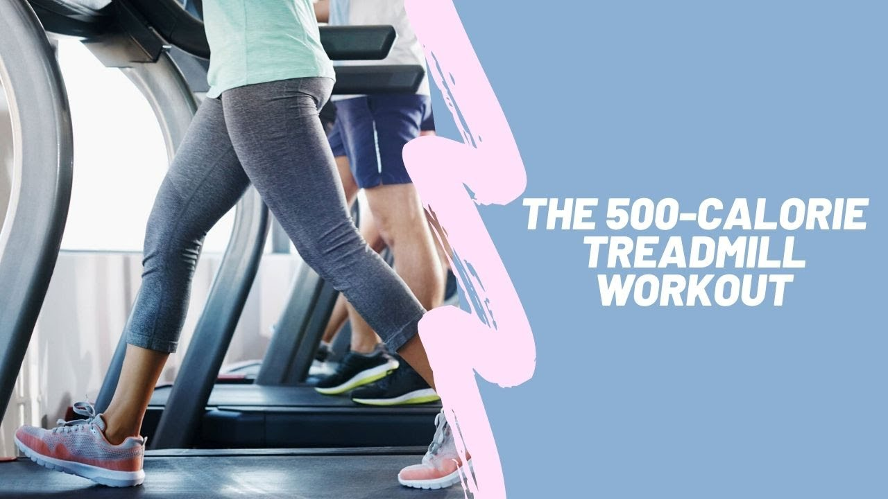 How to Burn Calories Fast on Treadmill: The 500 Calorie ...