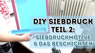 DIY Siebdruck - Siebdruckmotive und das Beschichten - Teil 2