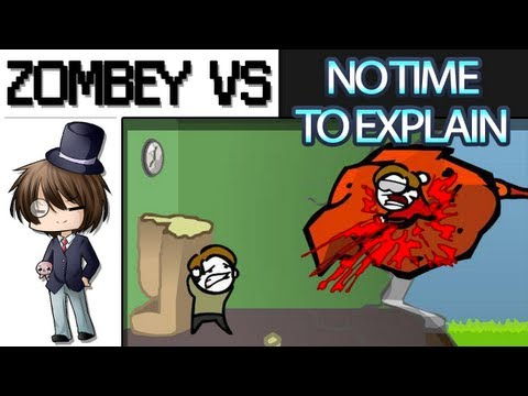 Zombey VS: NO TIME TO EXPLAIN [Gameplay]