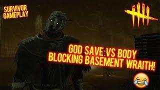 GOD SAVE VS BODY BLOCKING BASEMENT WRAITH! - Survivor Gameplay - Dead By Daylight